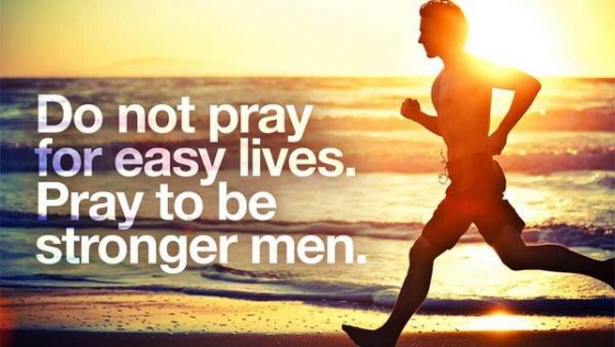ความหมาย Do not  pray for easy lives. Pray to be stronger men.